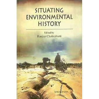 Situating Environmental History by Ranjan Chakrabarti - 9788173046834