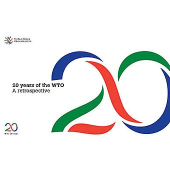 Twenty Years of the World Trade Organization by World Trade Organizat
