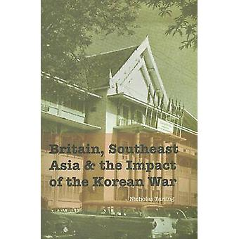 Britain - Southeast Asia and the Impact of the Korean War by Nicholas