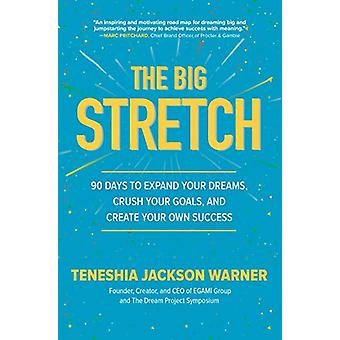 The Big Stretch - 90 Days to Expand Your Dreams - Crush Your Goals - a