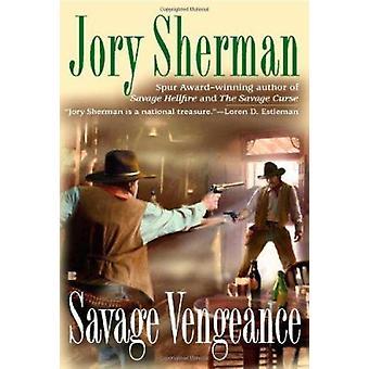 Savage Vengeance by Jory Sherman - 9780425242070 Book