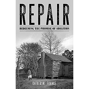 Repair - Redeeming the Promise of Abolition by Katherine Franke - 9781