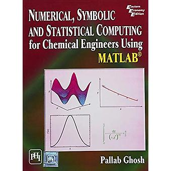 Numerical - Symbolic and Statistical Computing for Chemical Engineers