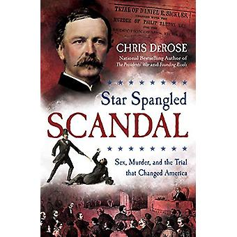 Star Spangled Scandal - Sex - Murder - and the Trial that Changed Amer