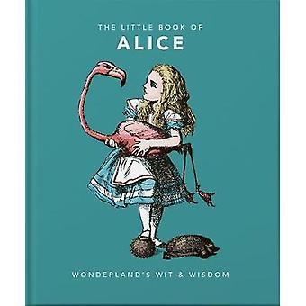 The Little Book of Alice - Wonderland's Wit & Wisdom by Orange Hip