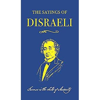 The Sayings of Benjamin Disraeli by Benjamin Disraeli - 9780715653869