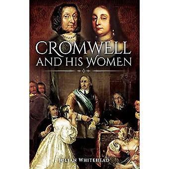 Cromwell and his Women by Julian Whitehead - 9781526751546 Book