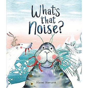 What's That Noise? by Naomi Howarth - 9781910959701 Book