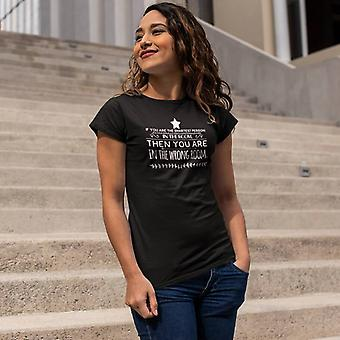 Women's Fashion Fit T-Shirt | If You Are the Smartest Person in the Room, Then You Are in the Wrong Room