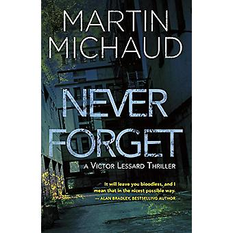 Never Forget - A Victor Lessard Thriller by Martin Michaud - 978145974
