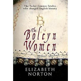 The Boleyn Women - The Tudor Femmes Fatals Who Changed English History