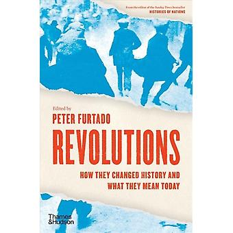 Revolutions  How they changed history and what they mean today by Edited by Peter Furtado