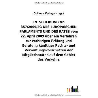 ENTSCHEIDUNGNr. 357/2009/EGDES EUROPA ISCHEN PARLAMENTS UND DES RATES vom 22.April 2009 Aber ein Verfahren zur vorherigen PrAfung und Beratung kAnftiger Rechts- und Verwaltungsvorschriften der Mitgliedstaaten auf dem Gebiet des Verkehrs