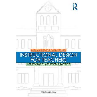 Instructional Design for Teachers - Improving Classroom Practice by Al