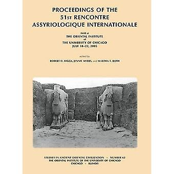 Proceedings of the 51st Rencontre Assyriologique Internationale, Held at the� Oriental Institute of the University of Chicago, July� 18-22, 2005