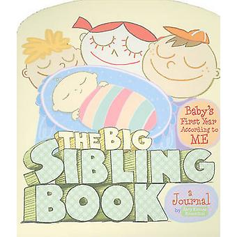 The Big Sibling Book  Babys First Year According to ME by Amy Krause Rosenthal