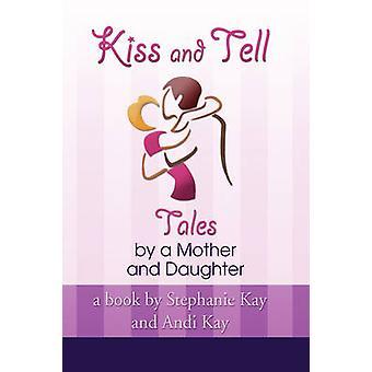 Kiss and Tell by Kay And Andi Kay Stephanie Kay and Andi Kay - 978143