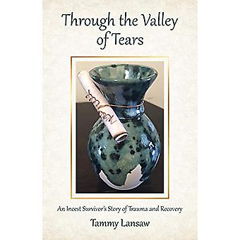 Through the Valley of Tears - An Incest Survivor's Story of Trauma and