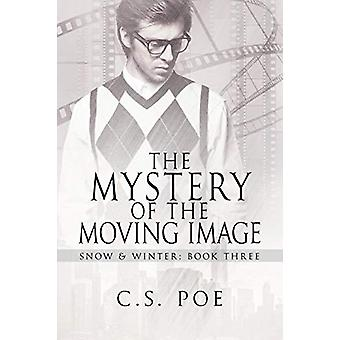 The Mystery of the Moving Image by C.S. Poe - 9781640808799 Book