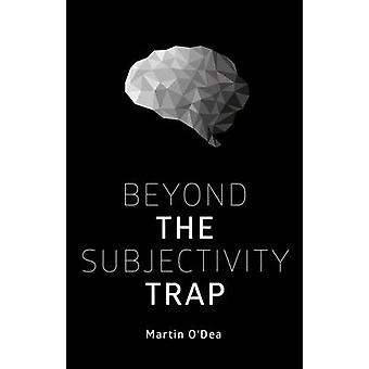 Beyond the Subjectivity Trap by Martin O'Dea - 9781845407858 Book