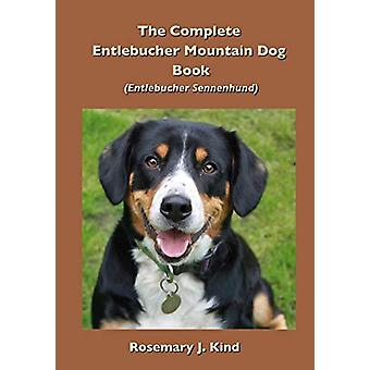 The Complete Entlebucher Mountain Dog Book - Entlebucher Sennenhund by