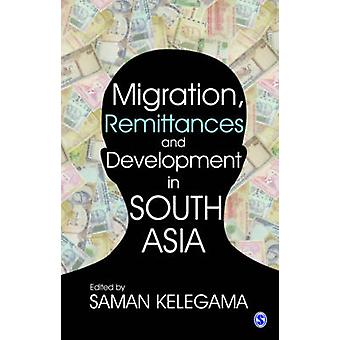 Migration - Remittances and Development in South Asia by Saman Kelega