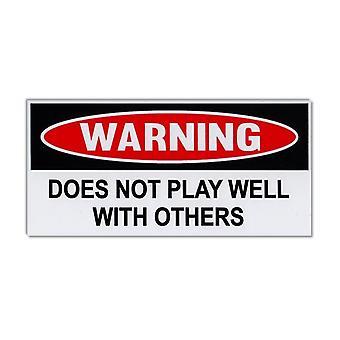 """Tarra, varoitustarra, ei pelaa hyvin muiden kanssa, 6"""" x"""