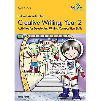Brilliant Activities for Creative Writing Year 2Activities for Developing Writing Composition Skills by Yates & Irene