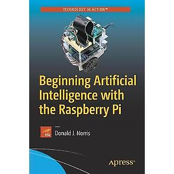 Beginning Artificial Intelligence with the Raspberry Pi by Donald J.