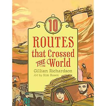 10 Routes That Crossed the World by Gillian Richardson - 978155451876