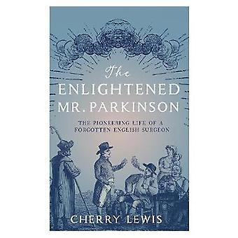 The Enlightened Mr. Parkinson - The Pioneering Life of a Forgotten Eng