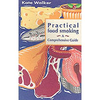 Practical Food Smoking - A Comprehensive Guide by Kate Walker - Doreen