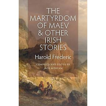 The Martyrdom of Maev and Other Irish Stories by Harold Frederic - Ja
