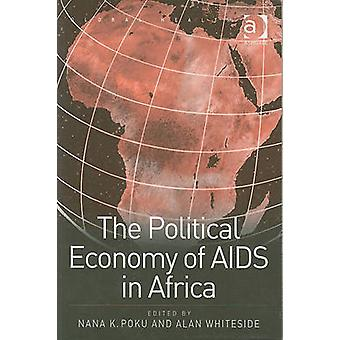 The Political Economy of AIDS in Africa by Nana K. Poku - Alan W. Whi