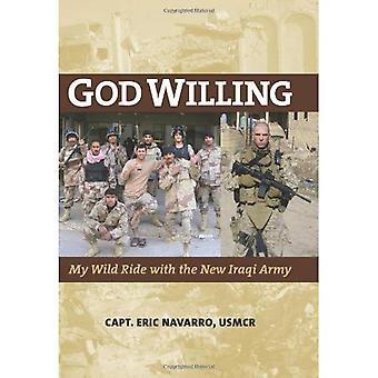 Gott will: Meine wilde Fahrt mit der neuen irakischen Armee