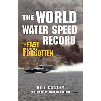 O recorde mundial da velocidade da água o rápido e o esquecido por Roy Calley & prefácio de Nigel MacKnight