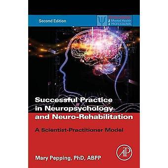 Udane praktyki w neuropsychologii i neurorehabilitacji A ScientistPractitioner Model przez Pepping & Mary