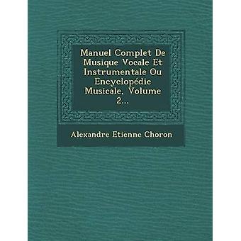 Manuel Complet De Musique Vocale Et Instrumentale Ou Encyclopdie Musicale Volume 2... by Choron & Alexandre Etienne