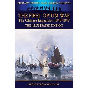 The First Opium War  The Chinese Expedition 18401842  The Illustrated Edition by McPherson & Duncan