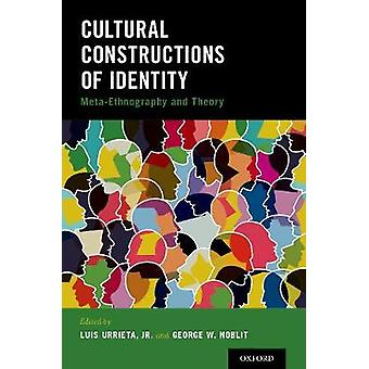 Cultural Constructions of Identity - Meta-Ethnography and Theory by Lu