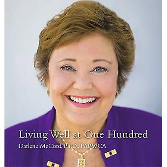 Living Well at One Hundred by Darlene McCord - 9781449020309 Book