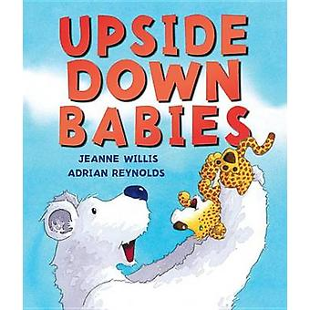 Upside Down Babies by Jeanne Willis - Adrian Reynolds - 9781467734240