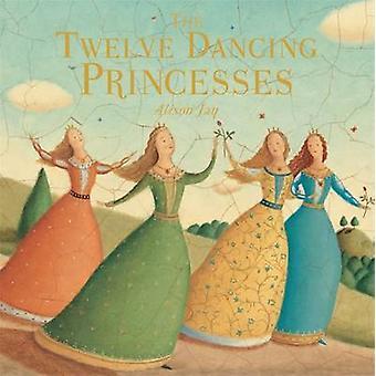 Twelve Dancing Princesses by Kate Baker - Alison Jay - 9781783704897