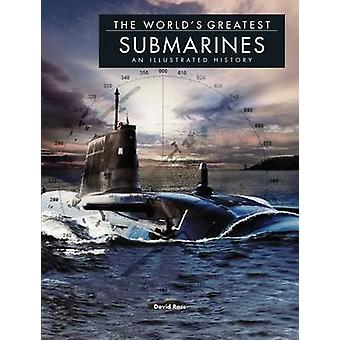 The World's Greatest Submarines - An Illustrated History by David Ross