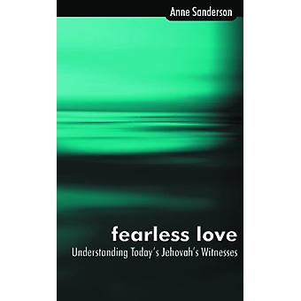 Fearless Love - Understanding Today's Jehovah's Witnesses by Anne Sand