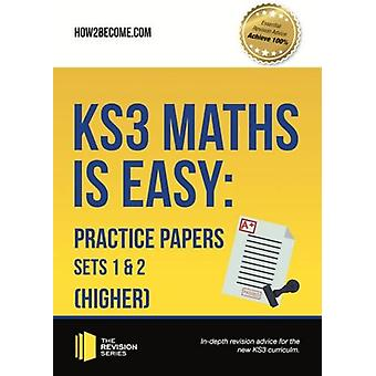 KS3 Maths is Easy - Practice Papers Sets 1& 2 (Higher). Complete Guida