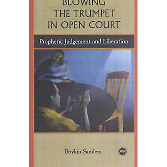 Blowing the Trumpet in Open Court - Prophetic Judgment and Liberation