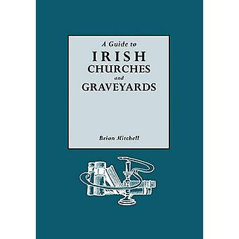 A Guide to Irish Churches and Graveyards by Mitchell & Brian