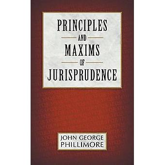 Principles and Maxims of Jurisprudence by Phillimore & John George