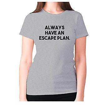 Womens funny t-shirt slogan tee ladies novelty humour - Always have an escape plan